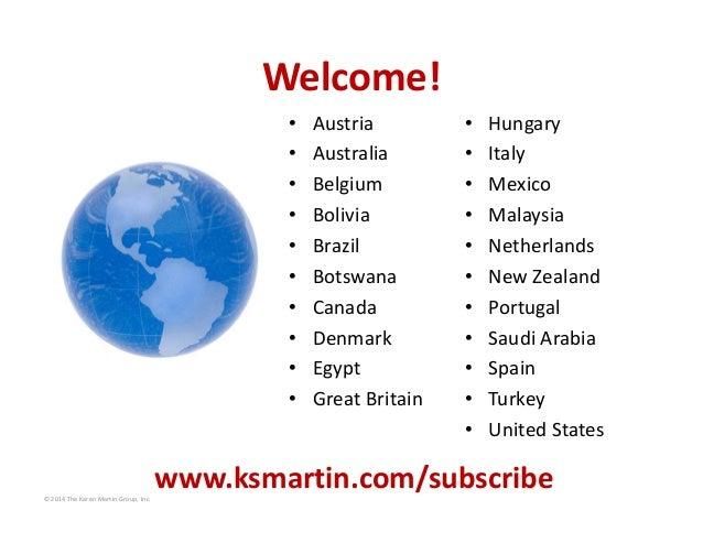 ©2014TheKarenMartinGroup,Inc. Welcome! • Austria • Australia • Belgium • Bolivia • Brazil • Botswana • Canada • Denm...