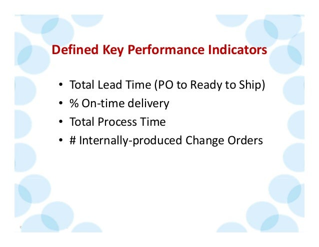 © 2014 The Karen Martin Group, Inc. 30 Defined Key Performance Indicators • Total Lead Time (PO to Ready to Ship) • % On‐t...
