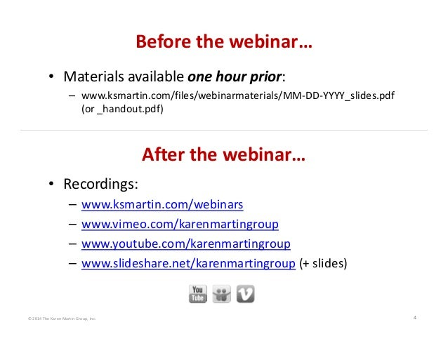 © 2014 The Karen Martin Group, Inc. 4 After the webinar… • Recordings: – www.ksmartin.com/webinars – www.vimeo.com/karenma...