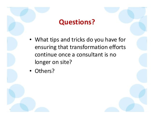 © 2014 The Karen Martin Group, Inc. 44 Questions? • What tips and tricks do you have for  ensuring that transformation eff...