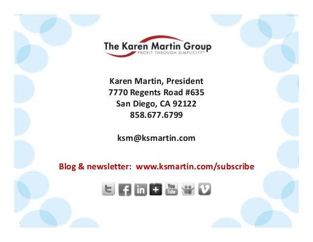 ©2014TheKarenMartinGroup,Inc. 45 KarenMartin,President 7770RegentsRoad#635 SanDiego,CA92122 858.677.6799 ksm...