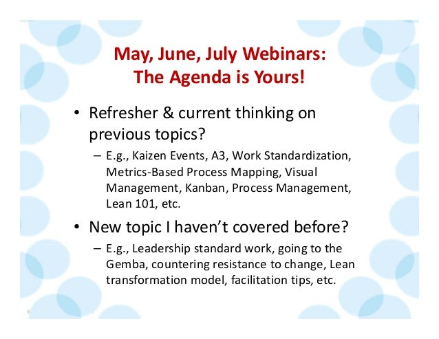 © 2014 The Karen Martin Group, Inc. 6 May, June, July Webinars: The Agenda is Yours! • Refresher & current thinking on  pr...