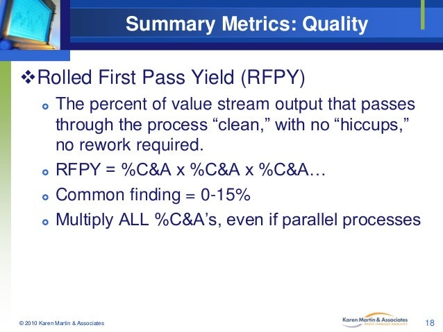 Summary Metrics: Quality Rolled First Pass Yield (RFPY)        The percent of value stream output that passes through...