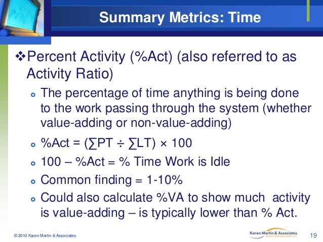 Summary Metrics: Time Percent Activity (%Act) (also referred to as Activity Ratio)         The percentage of time an...
