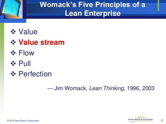 Womack's Five Principles of a Lean Enterprise  Value  Value stream  Flow  Pull  Perfection — Jim Womack, Lean Thinkin...