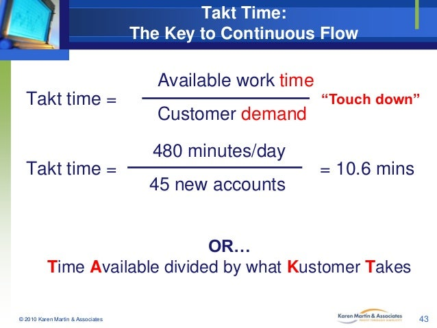 "Takt Time: The Key to Continuous Flow  Available work time  Takt time =  ""Touch down""  Customer demand 480 minutes/day  Ta..."