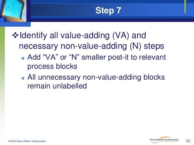 """Step 7 Identify all value-adding (VA) and necessary non-value-adding (N) steps     Add """"VA"""" or """"N"""" smaller post-it to r..."""