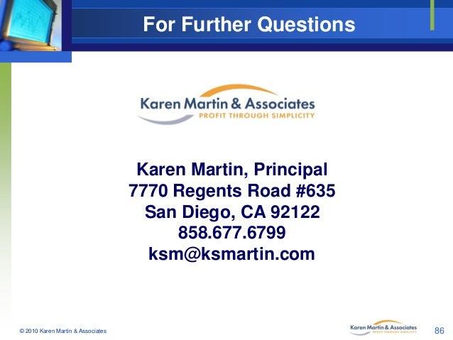 For Further Questions  Karen Martin, Principal 7770 Regents Road #635 San Diego, CA 92122 858.677.6799 ksm@ksmartin.com  ©...