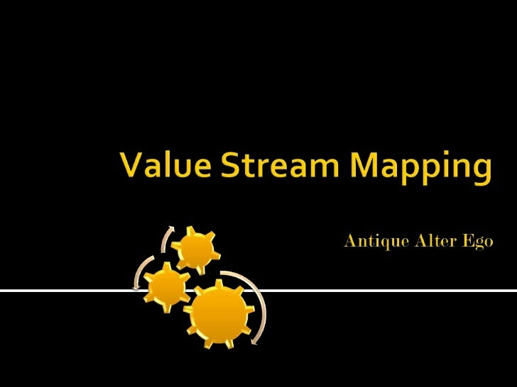 Value Stream Mapping Antique Alter Ego<br />