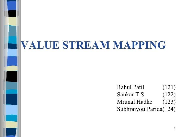 VALUE STREAM MAPPING Rahul Patil    (121) Sankar T S    (122) Mrunal Hadke   (123) Subhrajyoti Parida(124)