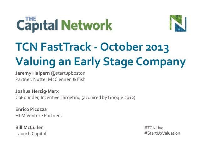 TCN  FastTrack  -‐  October  2013   Valuing  an  Early  Stage  Company   Jeremy  Halpern  @startu...