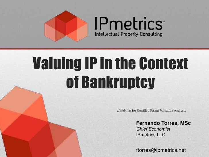Valuing IP in the Context     of Bankruptcy             a Webinar for Certified Patent Valuation Analysts                 ...