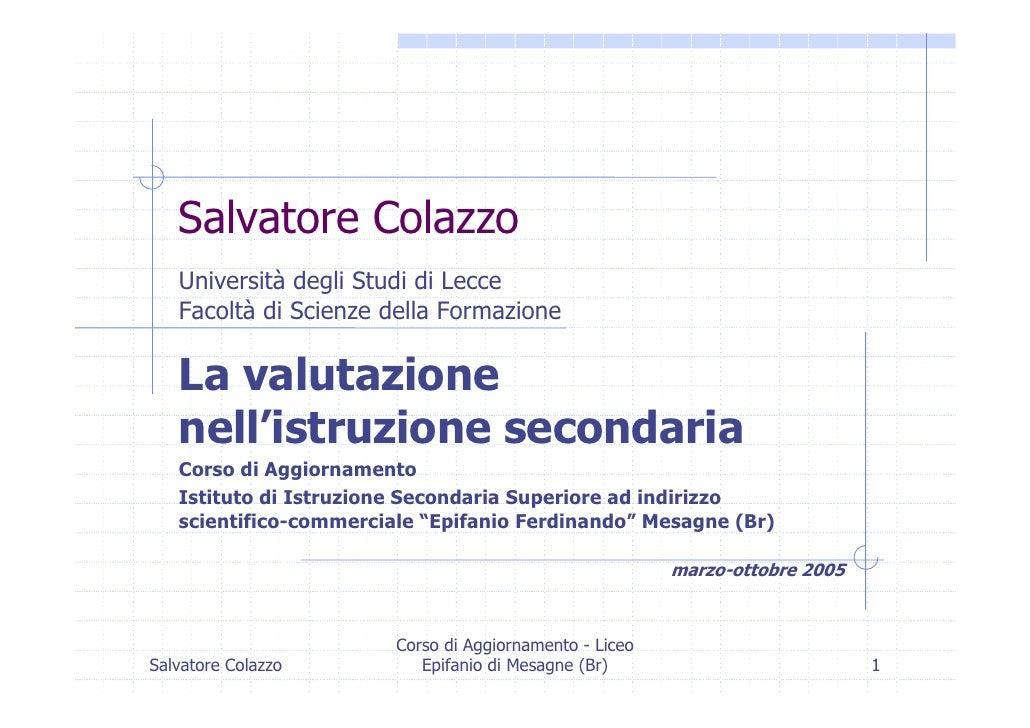 Salvatore Colazzo    Università degli Studi di Lecce    Facoltà di Scienze della Formazione     La valutazione    nell'ist...
