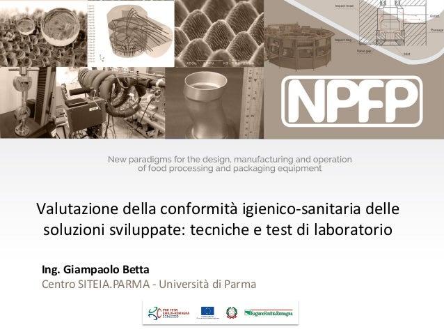 Valutazione della conformità igienico-sanitaria delle soluzioni sviluppate: tecniche e test di laboratorio Ing. Giampaolo ...