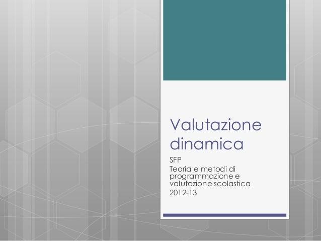 Valutazione dinamica SFP Teoria e metodi di programmazione e valutazione scolastica 2012-13