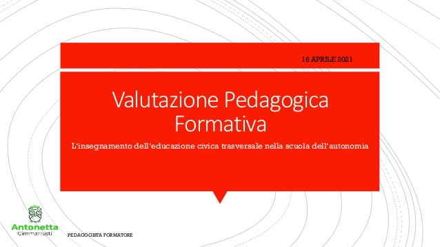 Valutazione Pedagogica Formativa L'insegnamento dell'educazione civica trasversale nella scuola dell'autonomia PEDAGOGISTA...