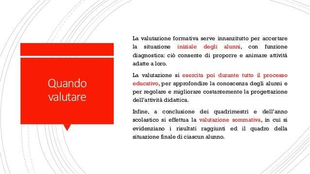 Quando valutare La valutazione formativa serve innanzitutto per accertare la situazione iniziale degli alunni, con funzion...