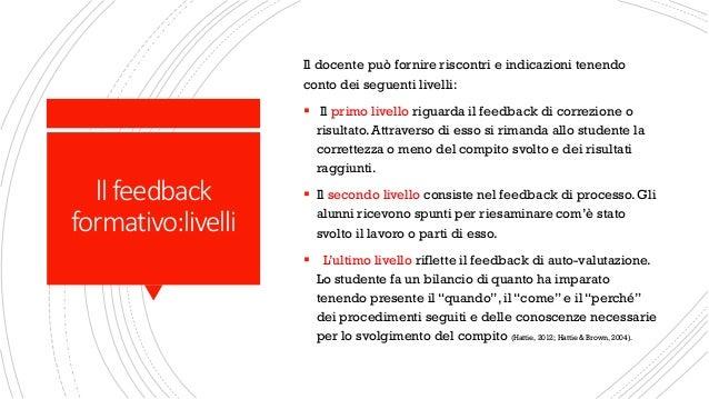 llfeedback formativo:livelli Il docente può fornire riscontri e indicazioni tenendo conto dei seguenti livelli: ▪ Il primo...