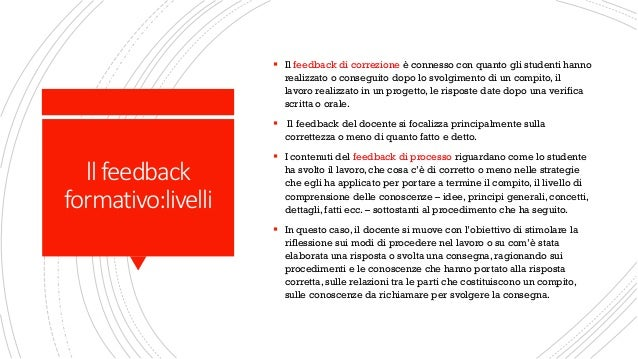 llfeedback formativo:livelli ▪ Il feedback di correzione è connesso con quanto gli studenti hanno realizzato o conseguito ...