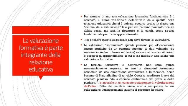 Lavalutazione formativa èparte integrante della relazione educativa ▪ Per mettere in atto una valutazione formativa, fonda...