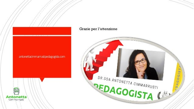 antonettacimmarrustipedagogista.com Grazie per l'attenzione