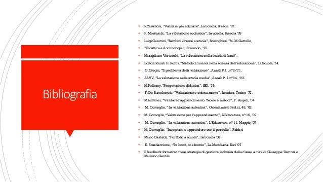 """Bibliografia ▪ R.Zavalloni, """"Valutare per educare"""", La Scuola, Brescia '67. ▪ F. Montuschi, """"La valutazione scolastica"""", L..."""