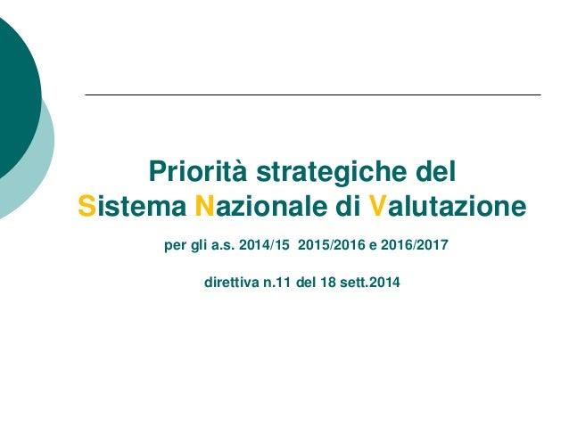 Priorità strategiche del  Sistema Nazionale di Valutazione  per gli a.s. 2014/15 2015/2016 e 2016/2017  direttiva n.11 del...