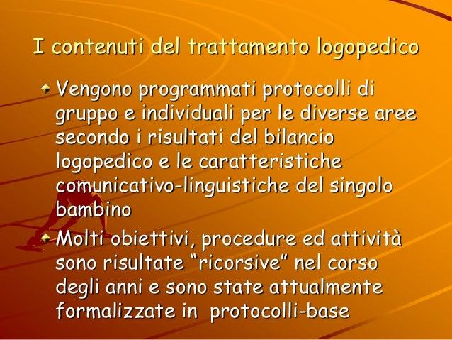 I contenuti del trattamento logopedico Vengono programmati protocolli di gruppo e individuali per le diverse aree secondo ...