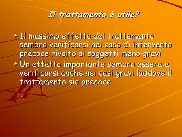Il trattamento è utile? Il massimo effetto del trattamento sembra verificarsi nel caso di intervento precoce rivolto ai so...
