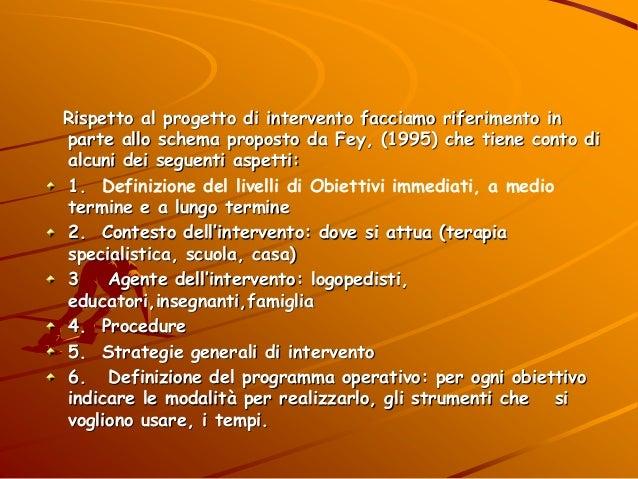 Rispetto al progetto di intervento facciamo riferimento in parte allo schema proposto da Fey, (1995) che tiene conto di al...