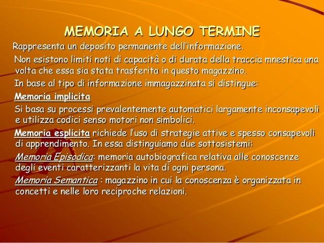 MEMORIA A LUNGO TERMINE Rappresenta un deposito permanente dell'informazione. Non esistono limiti noti di capacità o di du...