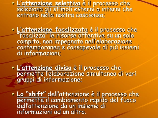 L'attenzione selettiva è il processo che seleziona gli stimoli esterni o interni che entrano nella nostra coscienza; L'att...