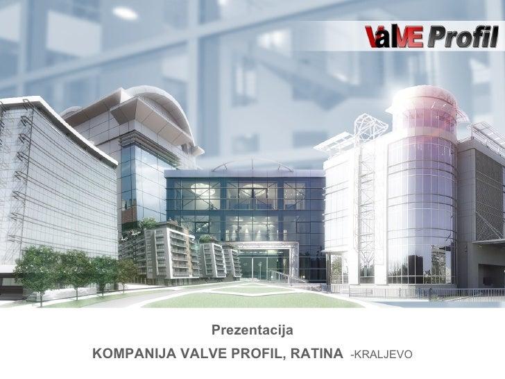 Prezentacija KOMPANIJA VALVE PROFIL, RATINA  -KRALJEVO