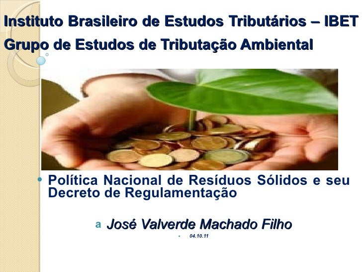 Instituto Brasileiro de Estudos Tributários – IBET Grupo de Estudos de Tributação Ambiental   <ul><li>Política Nacional de...