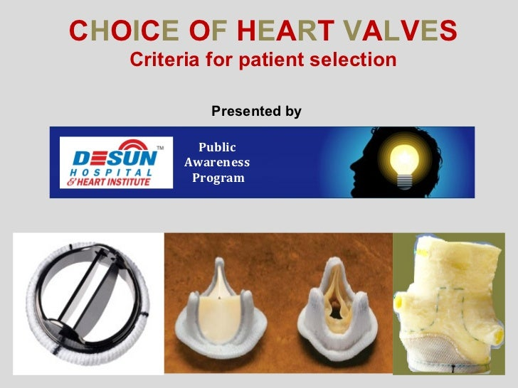 C H O I C E  O F  H E A R T  V A L V E S  Criteria for patient selection Presented by Public  Awareness  Program