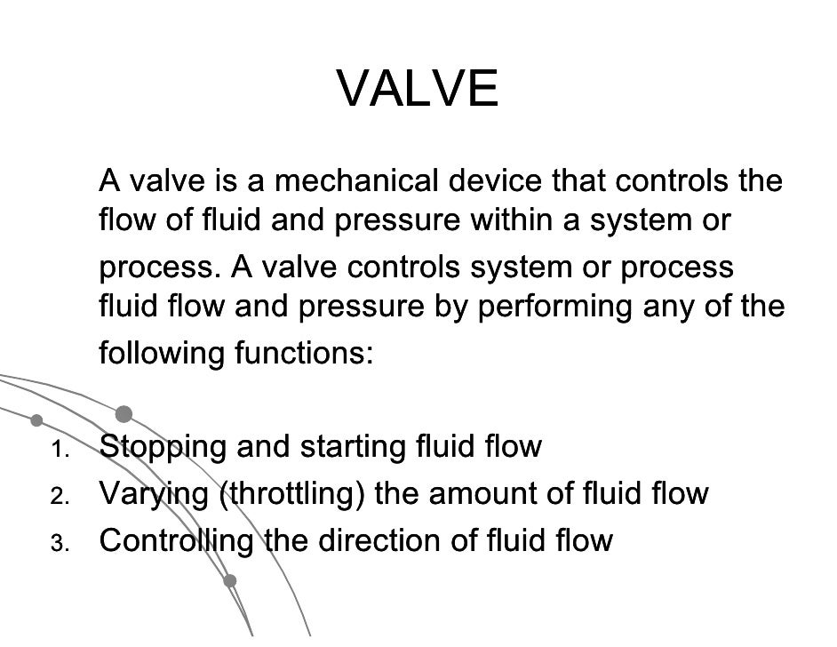 VALVE     A valve is a mechanical device that controls the     flow of fluid and pressure within a system or     process. ...