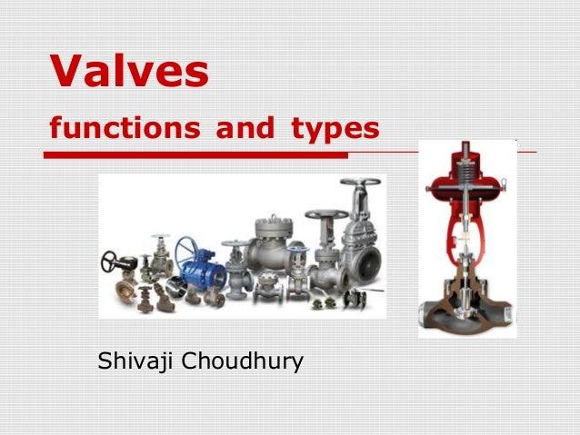 Valves  functions and types  Shivaji Choudhury