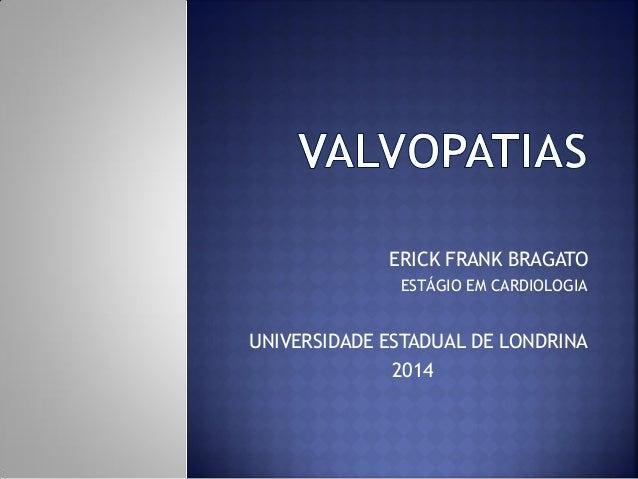 ERICK FRANK BRAGATO ESTÁGIO EM CARDIOLOGIA UNIVERSIDADE ESTADUAL DE LONDRINA 2014