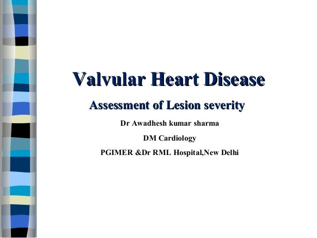 Valvular Heart DiseaseValvular Heart Disease Assessment of Lesion severityAssessment of Lesion severity Dr Awadhesh kumar ...