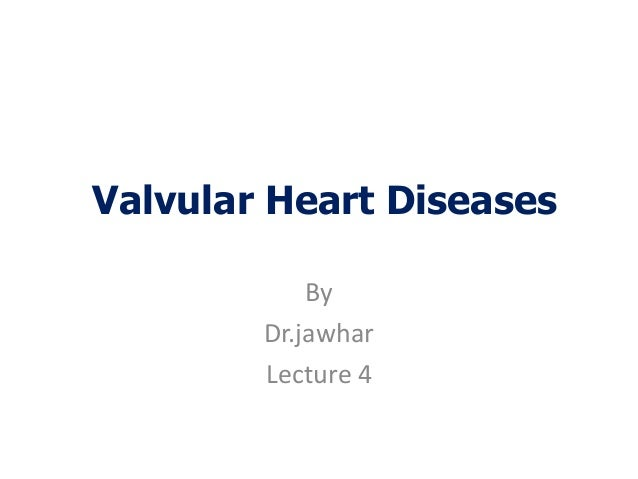 Valvular Heart DiseasesByDr.jawharLecture 4