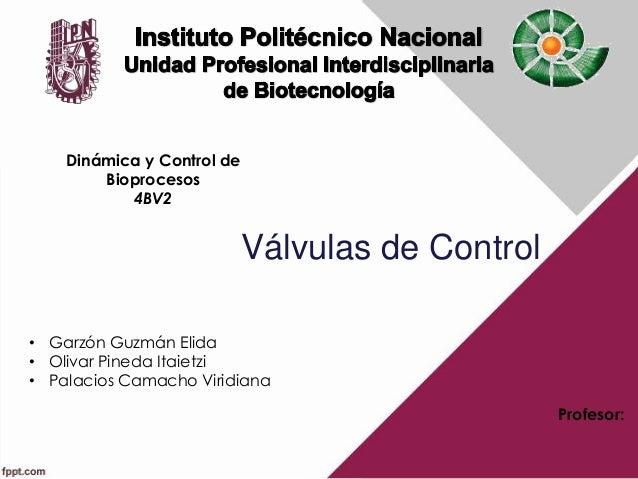 Válvulas de Control• Garzón Guzmán Elida• Olivar Pineda Itaietzi• Palacios Camacho ViridianaDinámica y Control deBioproces...