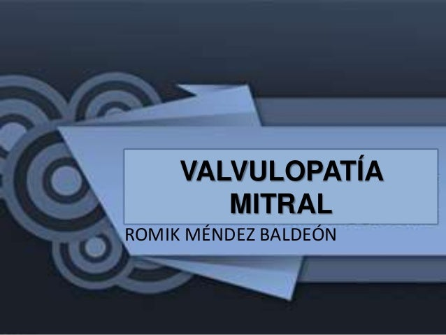 VALVULOPATÍA MITRAL ROMIK MÉNDEZ BALDEÓN