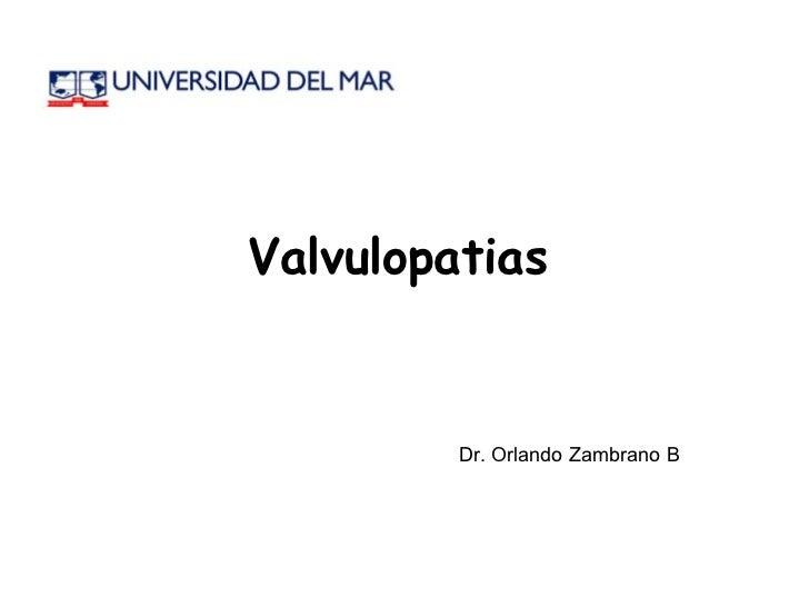 Valvulopatias   Dr. Orlando Zambrano B