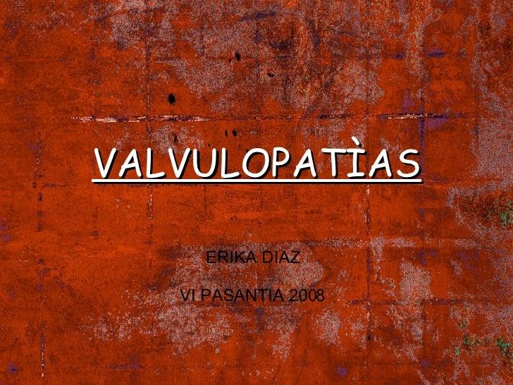 VALVULOPATÌAS ERIKA DIAZ VI PASANTIA 2008