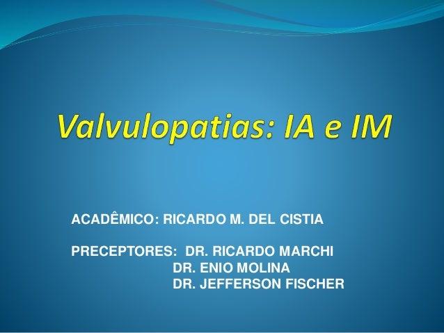 ACADÊMICO: RICARDO M. DEL CISTIA PRECEPTORES: DR. RICARDO MARCHI DR. ENIO MOLINA DR. JEFFERSON FISCHER