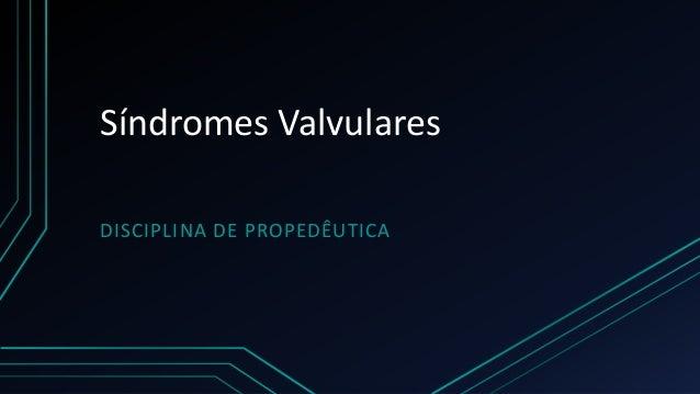 Síndromes Valvulares DISCIPLINA DE PROPEDÊUTICA