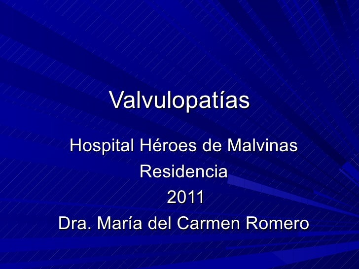 Valvulopatías Hospital Héroes de Malvinas Residencia 2011 Dra. María del Carmen Romero