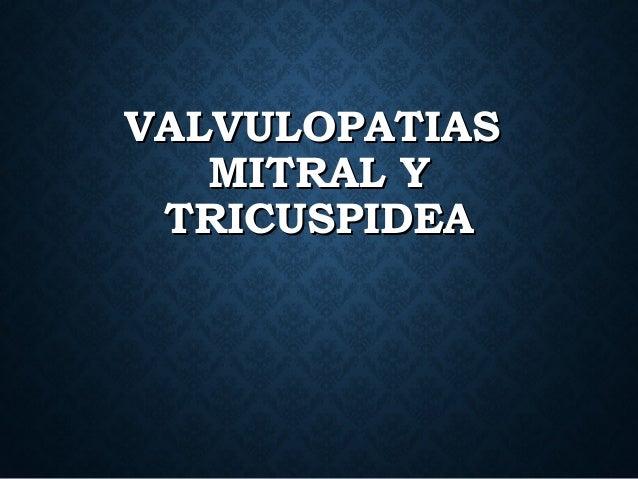 VALVULOPATIASVALVULOPATIAS MITRAL YMITRAL Y TRICUSPIDEATRICUSPIDEA