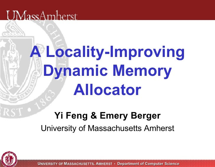 Yi Feng & Emery Berger University of Massachusetts Amherst A Locality-Improving Dynamic Memory Allocator