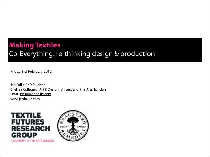 Making TextilesCo-Everything: re-thinking design & productionFriday 3rd February 2012Jen Ballie PhD StudentChelsea College...